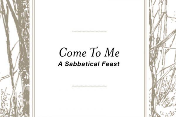 Come to Me: A Sabbatical Feast – Covenant Presbyterian Church